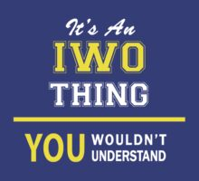 It's An IWO thing, you wouldn't understand !! by satro