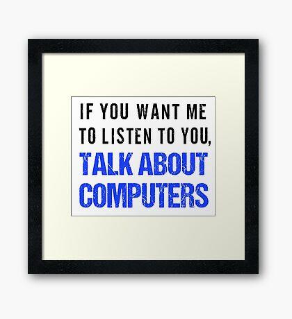 FunnyTalk About Computers Shirt Framed Print