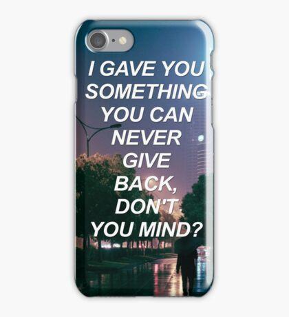 I gave you something you can never give back 1975 {SAD LYRICS} iPhone Case/Skin