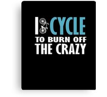 I Cycle to Burn Off the Crazy Cycling T-Shirt Women Men Tee Canvas Print