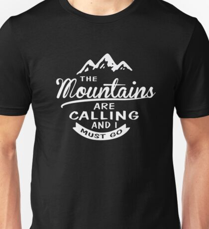 The Mountains Are Calling And I Must Go Tshirt Unisex T-Shirt