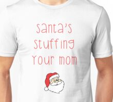 Santa's Stuffing Your Mom Unisex T-Shirt