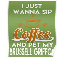 I Just Want To Sip Coffee & Pet My Brussell Griffon Poster