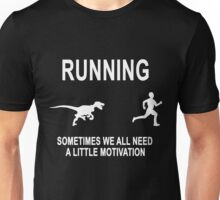 Running Sometimes We All Need A Little Motivation  Unisex T-Shirt