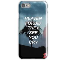Heaven forbid they see you cry Tøp {SAD LYRICS} iPhone Case/Skin
