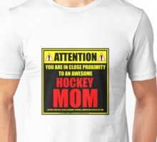 Attention: You Are In Close Proximity To An Awesome Hockey Mom Unisex T-Shirt