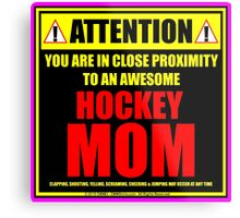 Attention: You Are In Close Proximity To An Awesome Hockey Mom Metal Print