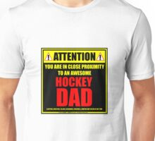 Attention: You Are In Close Proximity To An Awesome Hockey Dad Unisex T-Shirt