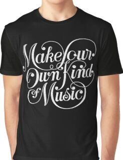 Make Your Own Kind of Music - dark Graphic T-Shirt