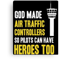 God Made Air Traffic Controllers So Pilots Can Have Heroes Too Canvas Print