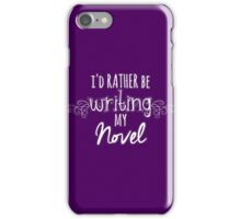 I'd Rather Be Writing My Novel iPhone Case/Skin