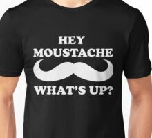 Hey Moustache Whats Up Unisex T-Shirt