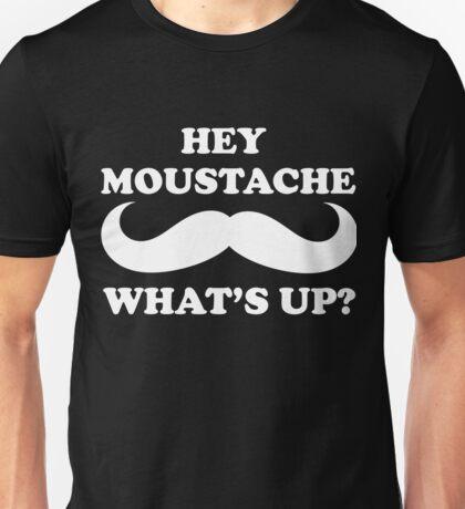Hey Moustache Whats Up Unisex T-Shirt