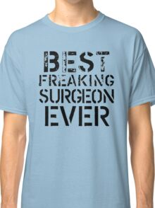 Best Freaking Surgeon Classic T-Shirt