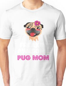 Mom - Freakin' Awesome Pug Mom Unisex T-Shirt