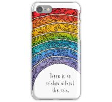 There is no rainbow without the rain iPhone Case/Skin
