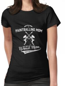 Mom - I'm A Paintballing Mom Just Like A Normal Mom Except Much Cooler Womens Fitted T-Shirt