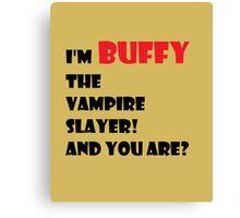 I'm Buffy the Vampire Slayer Canvas Print