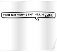 Yeah but you're not Kellin Poster