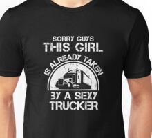 Sorry Guy This Girl Is Already Taken By A Sexy Trucker Unisex T-Shirt