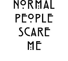 Normal People Scare Me - III Photographic Print