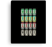 More Beer Less Work Canvas Print