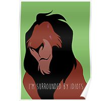 The Lion King - I'm Surrounded By Idiots - Scar Poster