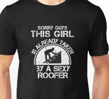 Sorry Guy This Girl Is Already Taken By A Sexy Roofer Unisex T-Shirt