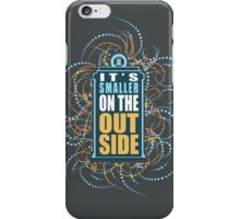 Smaller on the Outside  iPhone Case/Skin