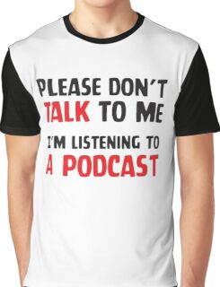 Anti-social: Please don't talk to me I'm listening to a podcast Graphic T-Shirt