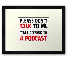 Anti-social: Please don't talk to me I'm listening to a podcast Framed Print
