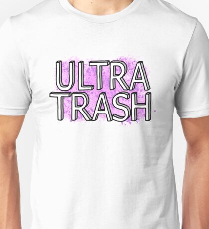 Ultra Trash Unisex T-Shirt