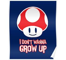 Mario Mushroom - I Don't Want to Grow Up (Happy Face) Poster