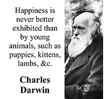 Happiness Is Never Better Exhibited - Charles Darwin Photographic Print