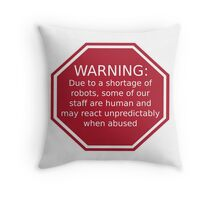 Warning: Due to a Shortage of Robots Throw Pillow