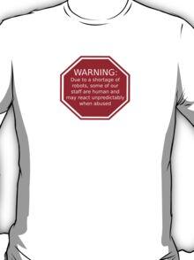 Warning: Due to a Shortage of Robots T-Shirt