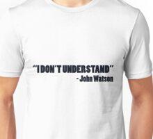 """I don't understand"" - John Watson Unisex T-Shirt"