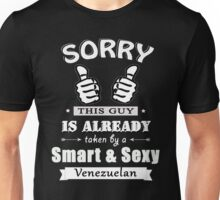 Sorry this guy is already taken by a smart & sexy Venezuelan Unisex T-Shirt