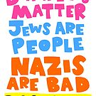 Black Lives Matter. Jews Are People. Nazis Are Bad.  by lauriepink