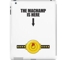 The MACHAMP is HERE iPad Case/Skin