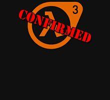Half Life 3 Confirmed! T-Shirt