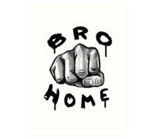 Bro Home ! Art Print