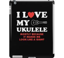 I LOVE MY UKULELE  iPad Case/Skin