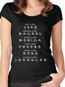 Friends TV show Eat like JOEY, Dress like RACHEL, Cook like MONICA, Live like PHOEBE, Care like ROSS, Laugh like CHANDLER Women's Fitted Scoop T-Shirt