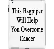 This Bagpiper Will Help You Overcome Cancer  iPad Case/Skin
