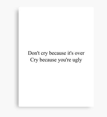 Do not cry because it's over Canvas Print