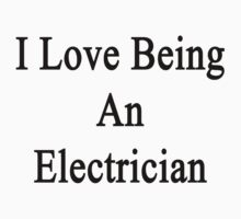 I Love Being An Electrician  by supernova23