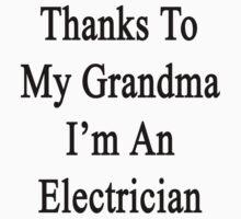 Thanks To My Grandma I'm An Electrician  by supernova23