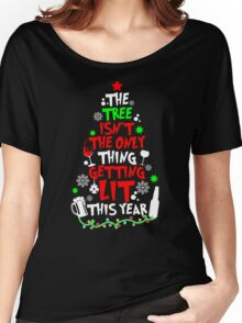 The Tree Isn't The Only Thing Getting Lit This Year TShirt Women's Relaxed Fit T-Shirt