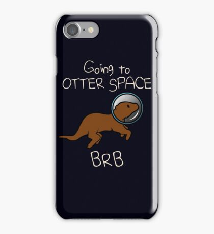 Going To Otter Space BRB iPhone Case/Skin
